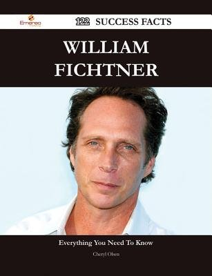 William Fichtner 122 Success Facts - Everything You Need to Know about William Fichtner (Electronic book text): Cheryl Olsen
