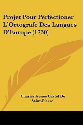 Projet Pour Perfectioner L'Ortografe Des Langues D'Europe (1730) (English, French, Paperback): Charles Irenee Castel...