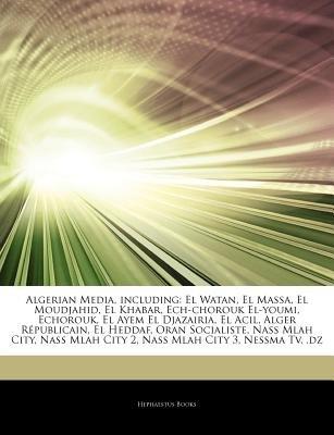 Articles on Algerian Media, Including - El Watan, El Massa, El Moudjahid, El Khabar, Ech-Chorouk El-Youmi, Echorouk, El Ayem El...