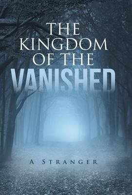 The Kingdom of the Vanished - A Stranger (Hardcover): A Stranger