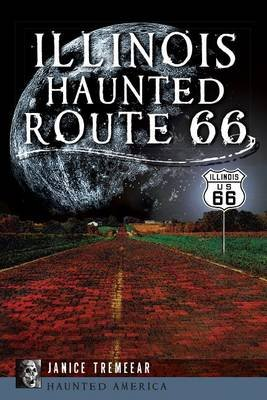 Illinois Haunted Route 66 (Paperback): Tremeear, Janice