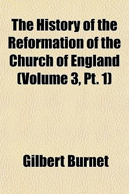 The History of the Reformation of the Church of England (Volume 3, PT. 1) (Paperback): Gilbert Burnet