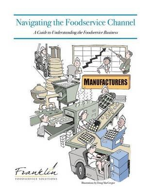 Navigating the Foodservice Channel - A Guide to Understanding the Foodservice Business (Paperback): Drew Chicone, Dave Dewalt