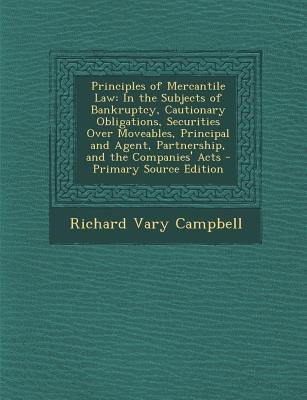 Principles of Mercantile Law - In the Subjects of Bankruptcy, Cautionary Obligations, Securities Over Moveables, Principal and...