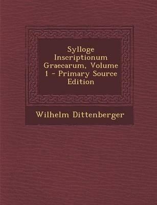 Sylloge Inscriptionum Graecarum, Volume 1 - Primary Source Edition (Greek, Ancient (to 1453), Paperback): Wilhelm Dittenberger
