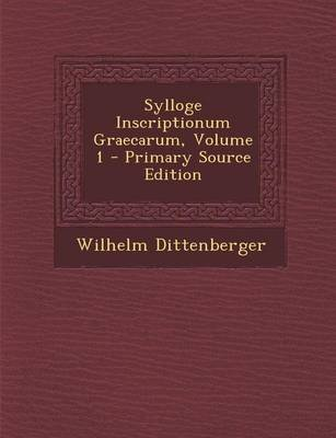 Sylloge Inscriptionum Graecarum, Volume 1 - Primary Source Edition (Greek, Ancient (to 1453), Paperback): Wilhelm Dittenberger