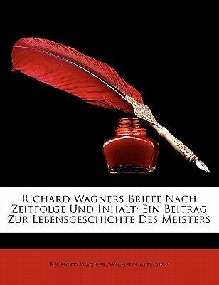 Richard Wagners Briefe Nach Zeitfolge Und Inhalt - Ein Beitrag Zur Lebensgeschichte Des Meisters (German, Paperback): Richard...