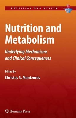 Nutrition and Metabolism - Underlying Mechanisms and Clinical Consequences (Hardcover): Christos S. Mantzoros