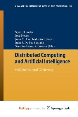 Distributed Computing and Artificial Intelligence (Paperback): Sigeru Omatu, Jose Neves, Juan M. Corchado Rodriguez