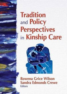 Tradition and Policy Perspectives in Kinship Care (Paperback): Rowena G. Wilson, Sandra Edmonds Crewe