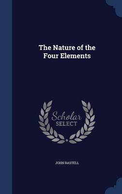 The Nature of the Four Elements (Hardcover): John Rastell