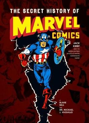The Secret History Of Marvel Comics - Jack Kirby and the Moonlighting Artists at Martin Goodman's Empire (Hardcover):...
