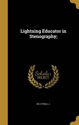 Lightning Educator in Stenography; (Hardcover): J De L'Etoile
