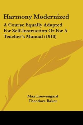 Harmony Modernized - A Course Equally Adapted for Self-Instruction or for a Teacher's Manual (1910) (Paperback): Max...