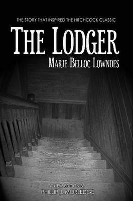 The Lodger (Paperback): Phillip J. Morledge, Marie Belloc Lowndes