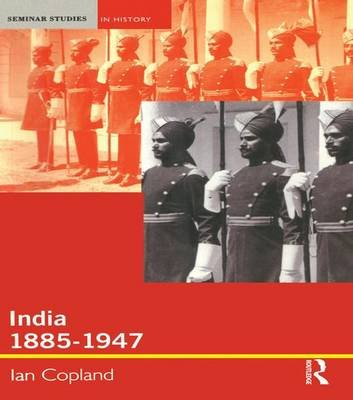 India 1885-1947 - The Unmaking of an Empire (Hardcover): Ian Copland