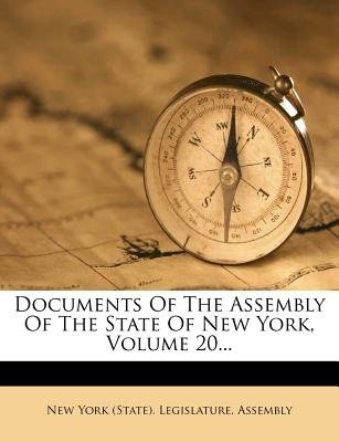 Documents of the Assembly of the State of New York, Volume 20... (Paperback): New York (State) Legislature Assembly