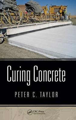 Curing Concrete (Hardcover, New): Peter C. Taylor