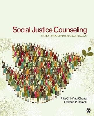 Social Justice Counseling - The Next Steps Beyond Multiculturalism (Paperback, New): Rita Chi-Ying Chung, Frederic P. Bemak