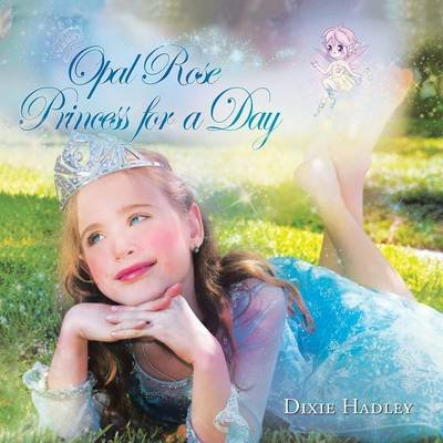 Opal Rose, Princess for a Day (Paperback): Dixie Hadley