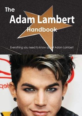 The Adam Lambert Handbook - Everything You Need to Know about Adam Lambert (Paperback): Emily Smith