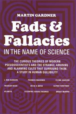 Fads and Fallacies in the Name of Science (Electronic book text): Martin Gardner