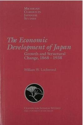 The Economic Development of Japan - Growth and Structural Change, 1868-1938 (Paperback): William Lockwood