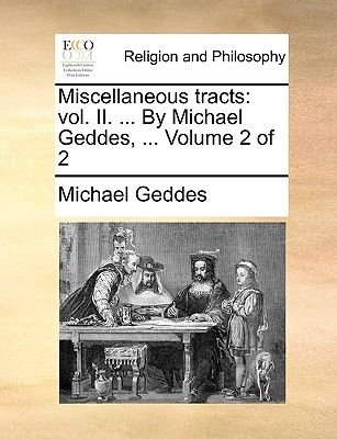 Miscellaneous Tracts - Vol. II. ... by Michael Geddes, ... Volume 2 of 2 (Paperback): Michael Geddes
