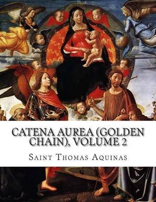 Catena Aurea (Golden Chain), Volume 2 - Gospel of Mark (Paperback): Saint Thomas Aquinas