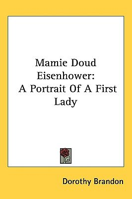 Mamie Doud Eisenhower - A Portrait of a First Lady (Hardcover): Dorothy Brandon