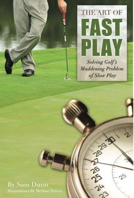 The Art of Fast Play - Solving Golf's Maddening Problem of Slow Play (Paperback): Sam Dunn