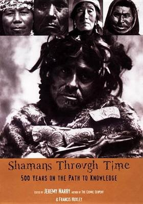 Shamans Through Time - 500 Years on the Path to Knowledge (Paperback): Jeremy Narby