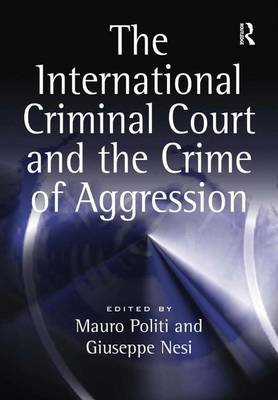 The International Criminal Court and the Crime of Aggression (Hardcover, New edition): Mauro Politi