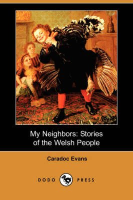 My Neighbors - Stories of the Welsh People (Dodo Press) (Paperback): Caradoc Evans