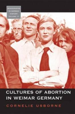 Cultures of Abortion in Weimar Germany (Electronic book text): Cornelie Usborne