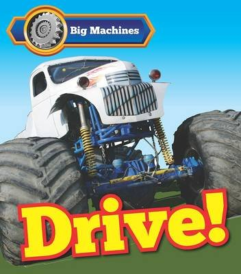 Big Machines Drive! (Paperback): Catherine Veitch