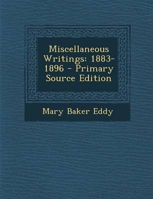 Miscellaneous Writings, 1883-1896 (Paperback): Mary Baker Eddy