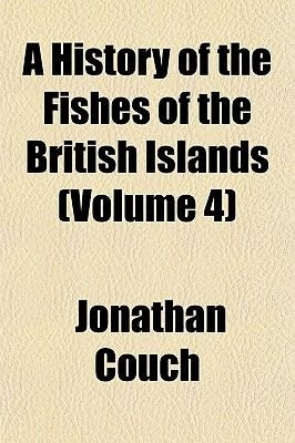 A History of the Fishes of the British Islands (Volume 4) (Paperback): Jonathan Couch