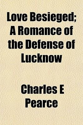 Love Besieged; A Romance of the Defense of Lucknow (Paperback): Charles E. Pearce