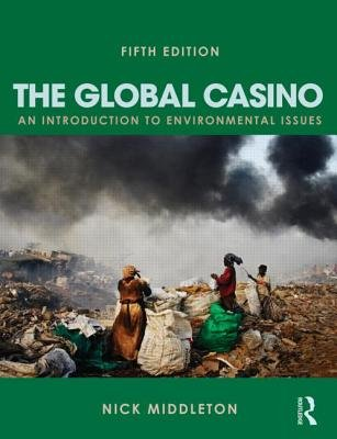 The Global Casino - An Introduction to Environmental Issues (Paperback, 5th New edition): Nick Middleton