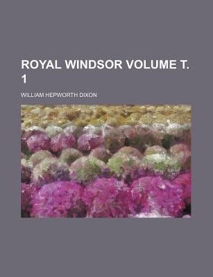 Royal Windsor Volume . 1 (Paperback): William Hepworth Dixon