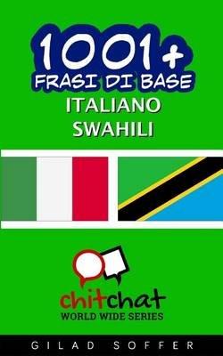 1001+ Frasi Di Base Italiano - Swahili (Italian, Paperback): Gilad Soffer