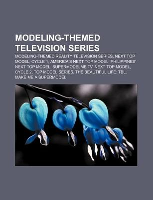 Modeling-Themed Television Series - Modeling-Themed Reality Television Series, Next Top Model, Cycle 1, America's Next Top...