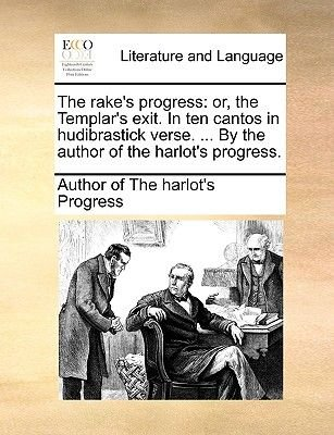 The Rake's Progress - Or, the Templar's Exit. in Ten Cantos in Hudibrastick Verse. ... by the Author of the...