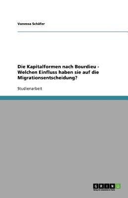 Die Kapitalformen Nach Bourdieu - Welchen Einfluss Haben Sie Auf Die Migrationsentscheidung? (German, Paperback): Vanessa Sch...
