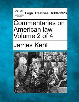 Commentaries on American Law. Volume 2 of 4 (Paperback): James Kent