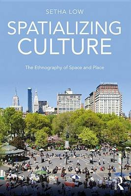Spatializing Culture - The Ethnography of Space and Place (Electronic book text): Setha M. Low