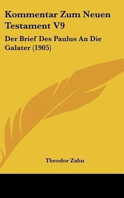 Kommentar Zum Neuen Testament V9 - Der Brief Des Paulus an Die Galater (1905) (English, German, Hardcover): Theodor Zahn