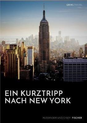 Ein Kurztrip Nach New York - Die Wichtigsten Sehenswurdigkeiten Des Big Apple (German, Paperback): International Stereotactic...