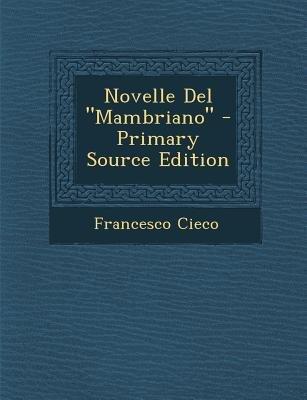 """Novelle del """"Mambriano"""" (English, Italian, Paperback, Primary Source): Francesco Cieco"""